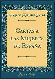 Cartas a las Mujeres de España (Classic Reprint): Amazon.es: Sierra, Gregorio Martínez: Libros