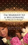 img - for I'm Married to a Millionaire, So Why am I in Therapy? book / textbook / text book
