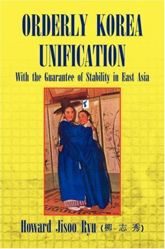 Download Orderly Korea Unification: With the Guarantee of Stability in East Asia ebook