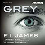 Grey: Fifty Shades of Grey von Christian selbst erzählt | E. L. James