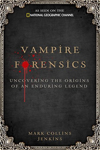 Vampire Forensics: Uncovering the Origins of an Enduring Legend -