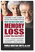 What You Must Know About Memory Loss & How You Can Stop It: A Guide to Proven Techniques and Supplements to Maintain, Strengthen, or Regain Memory
