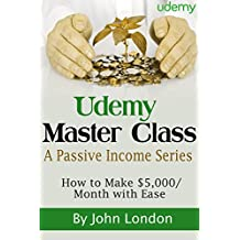 Udemy Master Class: A Passive Income Series - How to Make $5,000/Month with Ease!