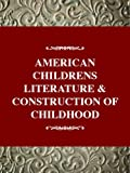 img - for American Children's Literature and the Construction of Childhood (History of American Childhood Series) book / textbook / text book