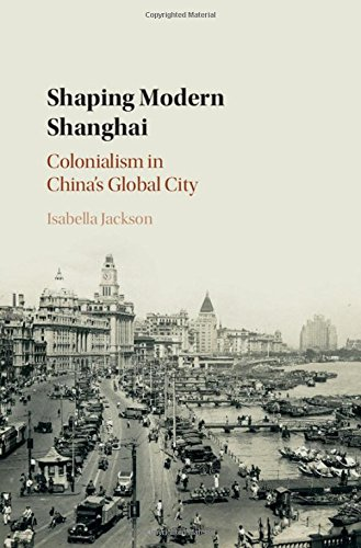 Shaping Modern Shanghai: Colonialism in China's Global City ebook