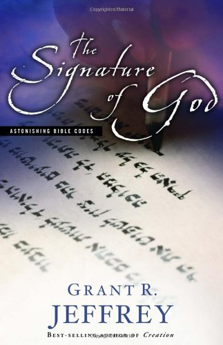 The Signature of God: Astonishing Bible Codes Reveal September 11 Terror Attacks by Grant R. Jeffrey (1-Jul-2002) Paperback