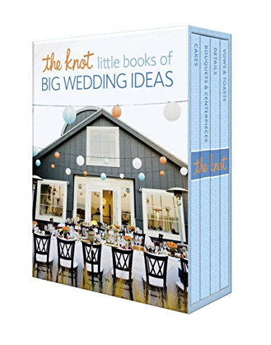 The Knot Little Books of Big Wedding Ideas: Cakes; Bouquets & Centerpieces; Vows & Toasts; and Details The Knot Wedding