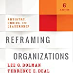 Reframing Organizations, 6th Edition: Artistry, Choice, and Leadership | Lee G. Bolman,Terrence E. Deal