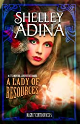 A Lady of Resources: A steampunk adventure novel (Magnificent Devices Book 5)