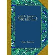 Code De Commerce Espagnol, Décrété ... Le 30 Mai 1829. Traduit
