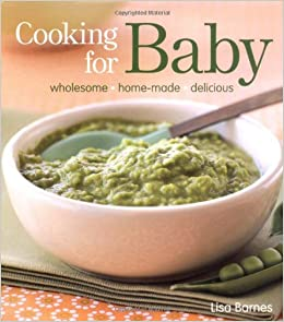 Cooking for baby wholesome homemade delicious amazon lisa cooking for baby wholesome homemade delicious amazon lisa barnes 9781845432881 books forumfinder