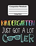 #5: Kindergarten Just Got A Lot Cooler: Composition Notebook College Ruled Lined Pages Book (7.44