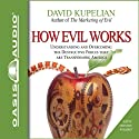 How Evil Works Audiobook by David Kupelian Narrated by Jon Gauger