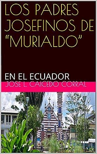 """LOS  PADRES  JOSEFINOS  DE  """"MURIALDO"""": EN  EL  ECUADOR (Spanish Edition)"""
