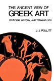 The Ancient View of Greek Art%3A Critici...