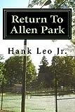 Return to Allen Park, Hank, Hank Leo, Jr., 148239572X
