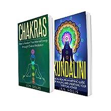 Chakras: Kundalini: 2 in 1 Bundle: Book 1: How to Awaken Your Internal Energy through Chakra Meditation + Book 2: The Kundalini Awakening Guide for Healing and Unlocking Your Spiritual Power