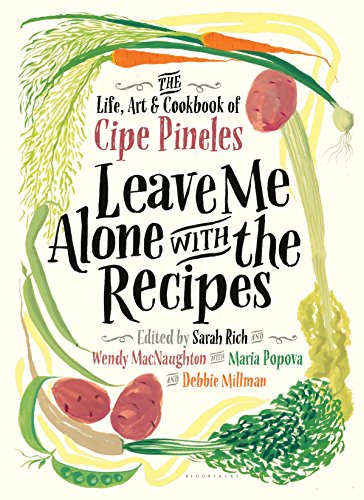 Leave Me Alone with the Recipes: The Life, Art, and Cookbook of Cipe Pineles cover
