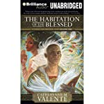 The Habitation of the Blessed: A Dirge for Prester John, Volume One | Catherynne M. Valente