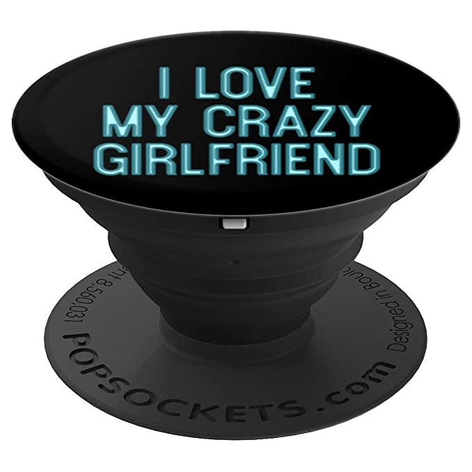 Amazoncom I Love My Crazy Girlfriend Funny Gift Boyfriend Pop