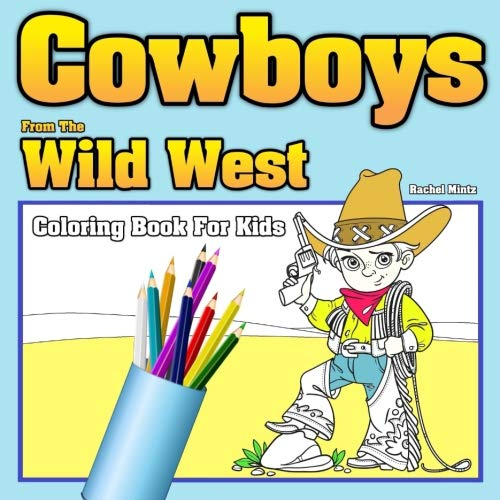 Cowboys From The Wild West - Coloring Book For Kids: Sheriff, Saloon, Bandits, Native Americans - Cowboys & Indians Colouring For Boys & Girls Ages 5-8 -