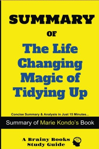 Summary of The Life Changing Magic of Tidying Up: The Japanese Art of Decluttering and Organizing