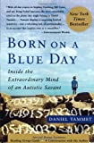 Born On A Blue Day: Inside the Extraordinary Mind of an Autistic Savant, Daniel Tammet, 1416549013