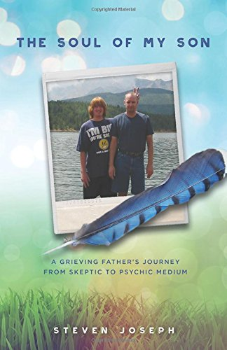 Read Online The Soul of My Son: A Grieving Father's Journey from Skeptic to Psychic Medium ebook