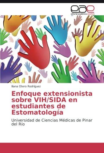 Enfoque extensionista sobre VIH/SIDA en estudiantes de Estomatologia: Universidad de Ciencias Medicas de Pinar del Rio (Spanish Edition) [Iliana Otero Rodriguez] (Tapa Blanda)