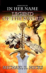 Legend Of The Sword (The Last War Trilogy, Book 2) (In Her Name)