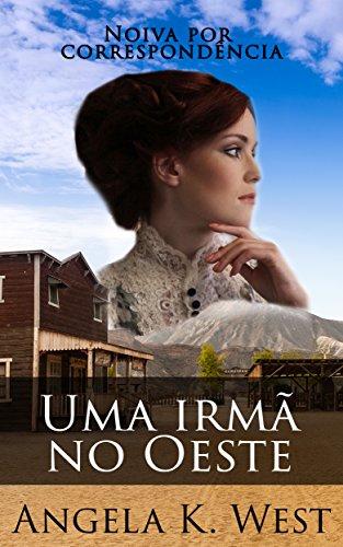 Noiva por correspondência: Uma irmã no Oeste  (Romance de época puro e saudável) (Ficção para Mulheres Literatura para Adultos Casamento Faroeste)