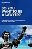 So You Want to Be a Lawyer?, David Weisbrot, 1742861016