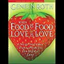 When Food is Food & Love is Love: A Step-by-Step Spiritual Program to Break Free from Emotional Eating Speech by Geneen Roth Narrated by Geneen Roth