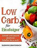 Low Carb für Einsteiger: Schnell und Gesund abnehmen (Rezepte) - Schaffen Sie es auch? (German Edition)