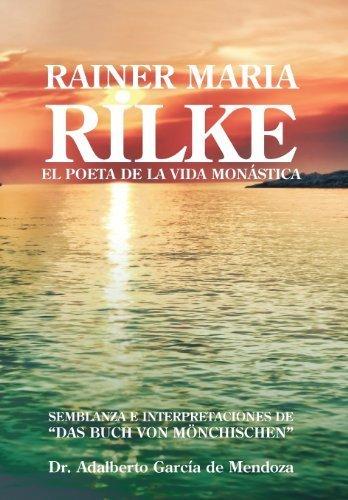 Rainer Maria Rilke: El Poeta de La Vida Mon Stica (Spanish ...