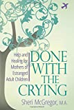 img - for Done With The Crying: Help and Healing for Mothers of Estranged Adult Children book / textbook / text book