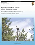 Upper Columbia Basin Network Osprey Monitoring Protocol: Standard Operating Procedures, Version 1. 0, Lisa Garrett and Thomas Rodhouse, 1492789070