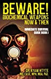Beware! Biochemical Weapons Now and Then, Immediate Survival Guide, Fase Mph Htyte and Fasemph Mba Prof Htyte, 1493555960