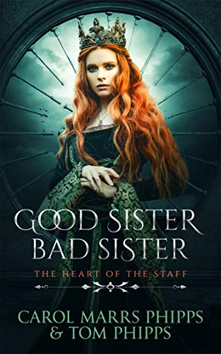 Good Sister, Bad Sister (Heart of the Staff Book 1) by [Phipps, Carol Marrs, Phipps, Tom]