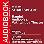 Hamlet (Dramatized) [Russian Edition]: Vakhtangov Theatre Audioplay | William Shakespeare