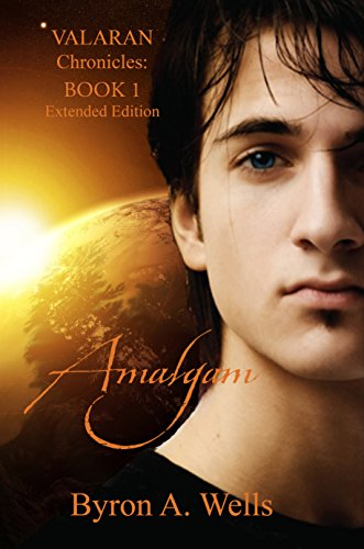 Book: Amalgam, The Valaran Chronicles - Book 1 by Byron A. Wells
