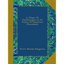 Le Règne De Charlemagne,roi De France Et Empereur D'occcident