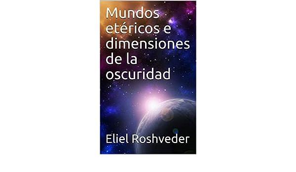 Mundos etéricos e dimensiones de la oscuridad (Spanish Edition) - Kindle edition by Eliel Roshveder. Religion & Spirituality Kindle eBooks @ Amazon.com.