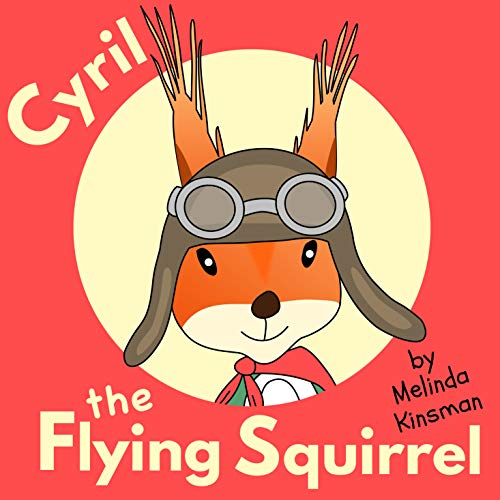 Cyril the Flying Squirrel: Fun Rhyming Bedtime Story - Picture Book / Beginner Reader (for ages 3-6) (Top of the Wardrobe Gang Picture Books 17) (Best Rhythm Games Ipad)