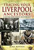 Tracing Your Liverpool Ancestors: A Guide for Family Historians (Tracing Your... (Pen & Sword))