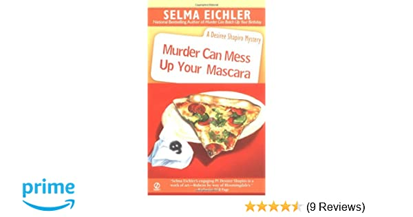 Murder Can Mess Up Your Mascara: A Desiree Shapiro Mystery: Selma Eichler: 9780451214300: Amazon.com: Books