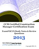 CCM Certified Construction Manager Certification Exam ExamFOCUS Study Notes and Review Questions 2013, ExamREVIEW, 1479310360