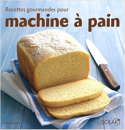 Lire un Recettes gourmandes pour machine à pain pdf
