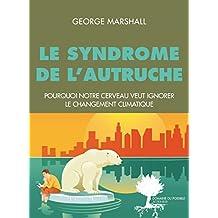 Le Syndrome de l'autruche: Pourquoi notre cerveau est programmé pour ignorer le changement climatique