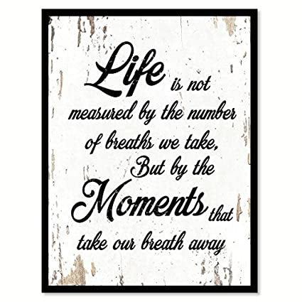 Amazon Life Is Not Measured By The Number Of Breaths We Take Awesome Life Is Not Measured Quote